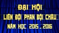 Đại hội liên đội Phan Bội Châu. Năm học 2015 - 2016